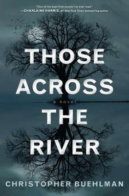 Those across the river / Christopher Buehlman.