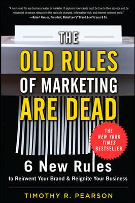 The old rules of marketing are dead : 6 new rules to reinvent your brand & reignite your business