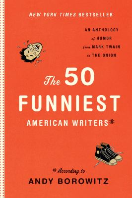 The 50 funniest American writers : an anthology of humor from Mark Twain to the Onion