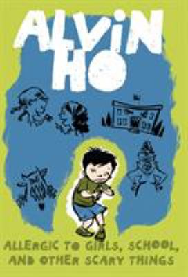 Alvin Ho : allergic to girls, school, and other scary things
