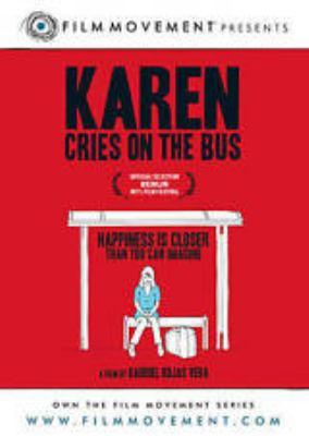 Karen cries on the bus / Film Movement presents ; una producció́n de Cajanegra Produccciones ; en coproducción de Schweizen Media Group ; en asocio con Ciclope Films, Producciones El Paso... ; una pelicula escrita y dirigida por Gabriel Rojas Vera.