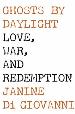 Ghosts by daylight : love, war, and redemption
