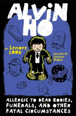 Alvin Ho : allergic to dead bodies, funerals, and other fatal circumstances ;