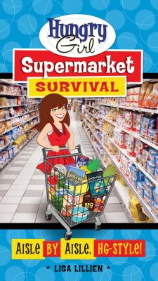 Hungry girl supermarket survival : aisle by aisle, HG-style!