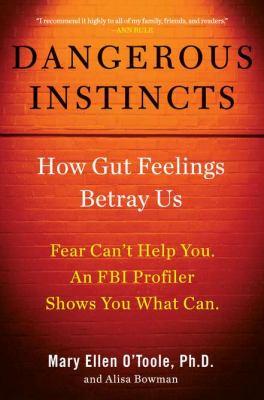 Dangerous instincts : how gut feelings betray us