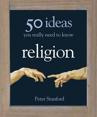 Religion : 50 ideas you really need to know