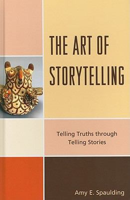 The art of storytelling : telling truths through telling stories
