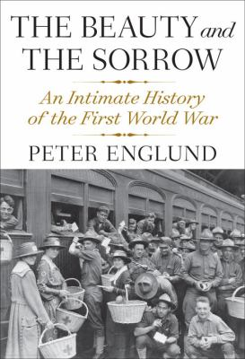 The beauty and the sorrow : an intimate history of the First World War / by Peter Englund.