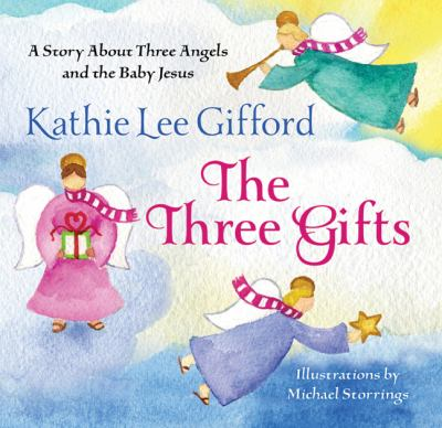 The three gifts : a story about three angels and the Baby Jesus