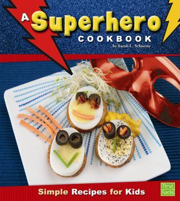 A superhero cookbook : simple recipes for kids