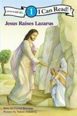 Jesus raises Lazarus / story by Crystal Bowman ; pictures by Valerie Sokolova.