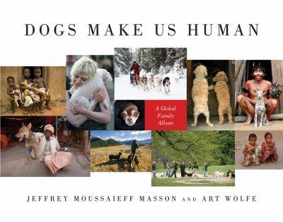 Dogs make us human : a global family album