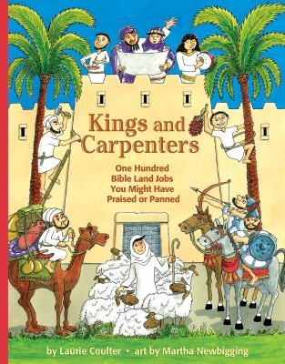 Kings and carpenters : one hundred Bible land jobs you might have praised or panned / by Laurie Coulter ; art by Martha Newbigging.