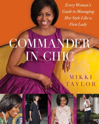 Commander in chic : every woman's guide to managing her style like a first lady
