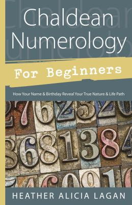 Chaldean numerology for beginners : how your name & birthday reveal your true nature & life path