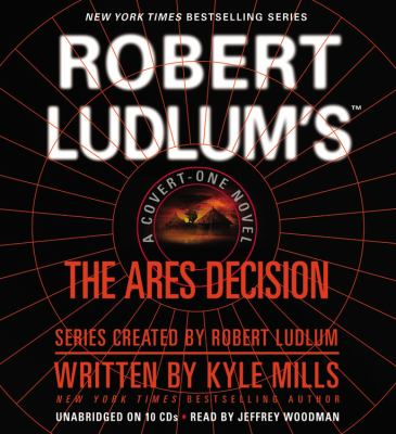 Robert Ludlum's The Ares decision / written by Kyle Mills ; [series created by Robert Ludlum].