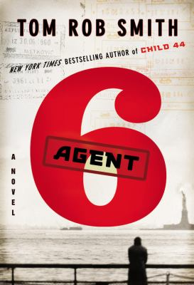 Agent 6 / by Tom Rob Smith.