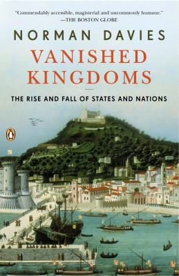 Vanished kingdoms : the rise and fall of states and nations