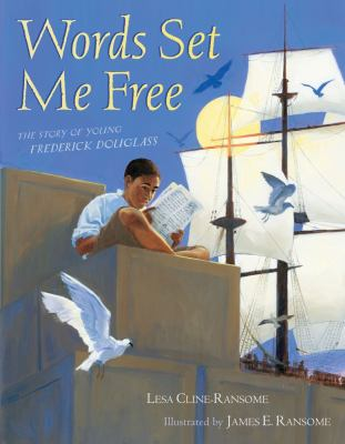 Words set me free : the story of young Frederick Douglass