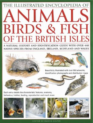The illustrated world encyclopedia of animals, birds & fish of the British Isles : a natural history and identification guide with over 450 native species from England, Ireland, Scotland and Wales