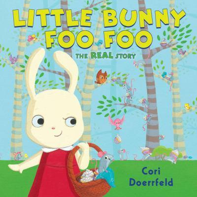 Little Bunny Foo Foo : the real story