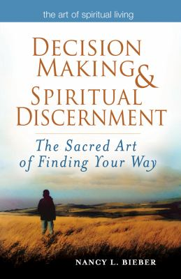 Decision-making & spiritual discernment : the sacred art of finding your way