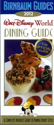 Walt Disney World dining guide 2012 : the official guide : a complete insider's guide to dining Disney style