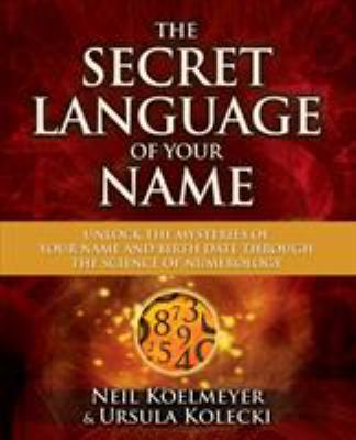 The secret language of your name : unlock the mysteries of your name and birthdate through the science of numerology