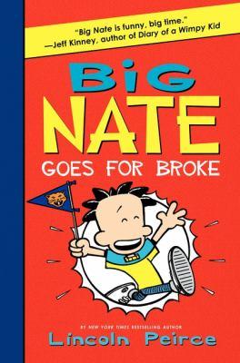 Big Nate goes for broke / Lincoln Peirce.