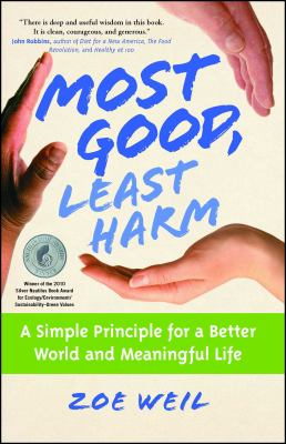 Most good, least harm : a simple principle for a better world and a meaningful life / Zoe Weil.