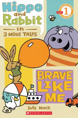 Hippo and Rabbit in 3 more tales : brave like me