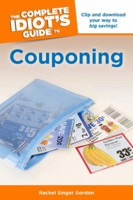 The complete idiot's guide to couponing / by Rachel Singer Gordon.