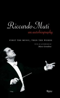 Riccardo Muti, an autobiography : first the music, then the words