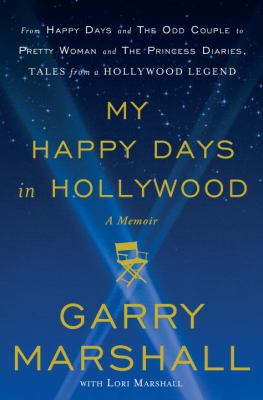 My happy days in Hollywood / Garry Marshall.