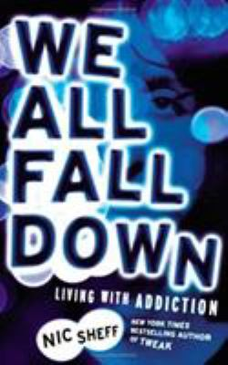 We all fall down : living with addiction