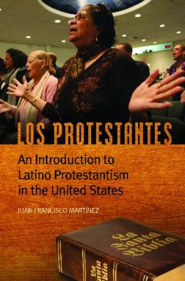 Los Protestantes : an introduction to Latino Protestantism in the United States