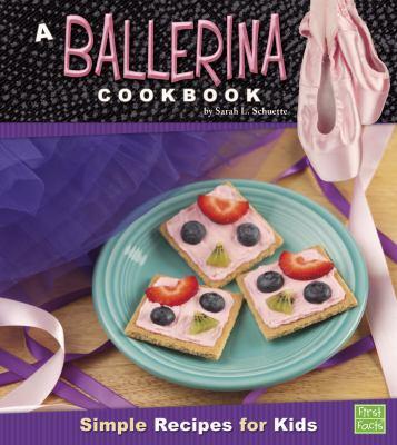 A ballerina cookbook : simple recipes for kids