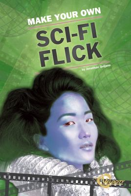 Make your own sci-fi flick / by Jonathan Quijano ; consultant: Tad Kershner.