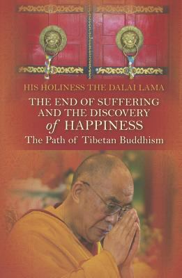The end of suffering and the discovery of happiness : the path of Tibetan Buddhism