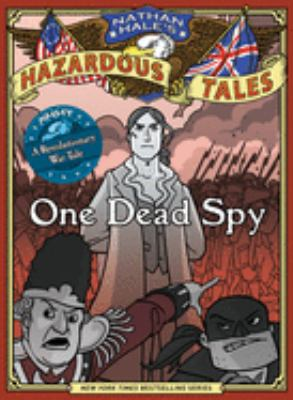 One dead spy : the life, times, and last words of Nathan Hale, America's most famous spy