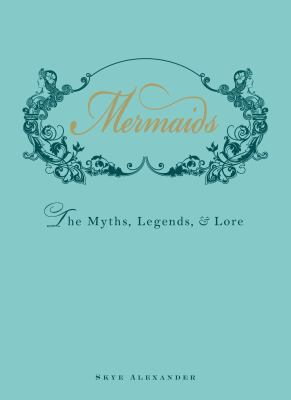 Mermaids : the myths, legends, & lore