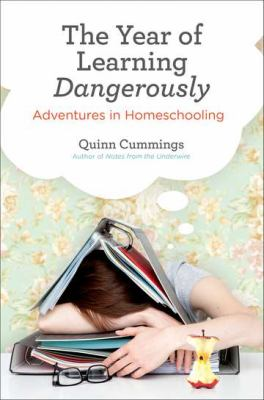 The year of learning dangerously : adventures in homeschooling