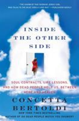 Inside the other side : soul contracts, life lessons, and how dead people help us, between here and heaven