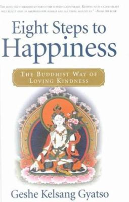 Eight steps to happiness : the Buddhist way of loving kindness