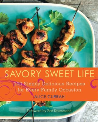 Savory sweet life : 100 simply delicious recipes for every family occasion