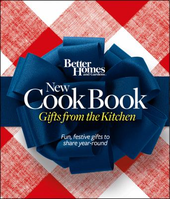 Better Homes and Gardens new cook book : gifts from the kitchen : fun, festive gifts to share year-round.