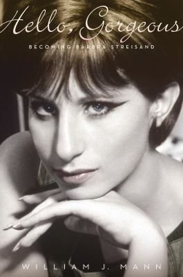 Hello, gorgeous : becoming Barbra Streisand