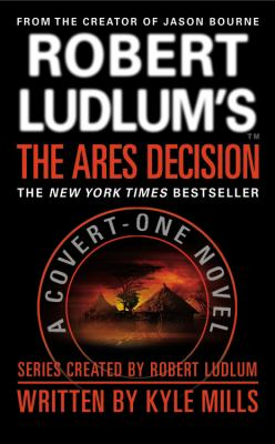 Robert Ludlum's The Ares decision / written by Kyle Mills ; series created by Robert Ludlum.
