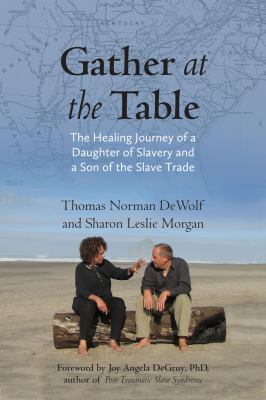 Gather at the table : the healing journey of a daughter of slavery and a son of the slave trade