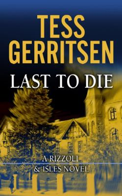 Last to die : [a Rizzoli & Isles novel]